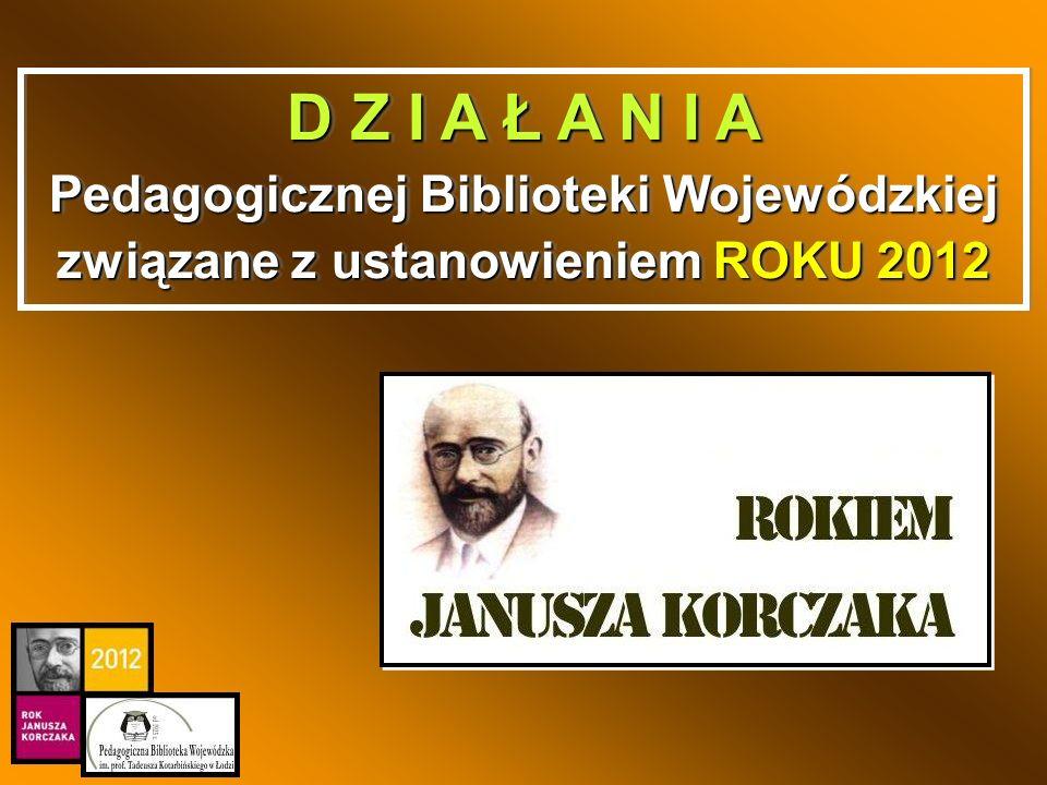 D Z I A Ł A N I A Pedagogicznej Biblioteki Wojewódzkiej związane z ustanowieniem ROKU 2012