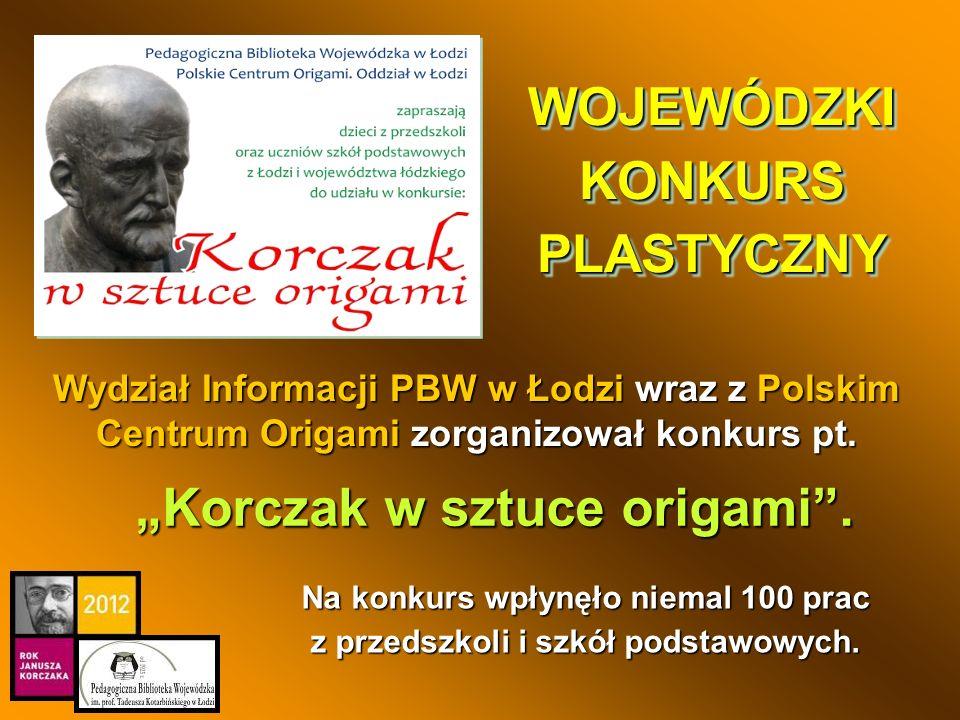 WOJEWÓDZKI KONKURS PLASTYCZNY Korczak w sztuce origami. Wydział Informacji PBW w Łodzi wraz z Polskim Centrum Origami zorganizował konkurs pt. Na konk