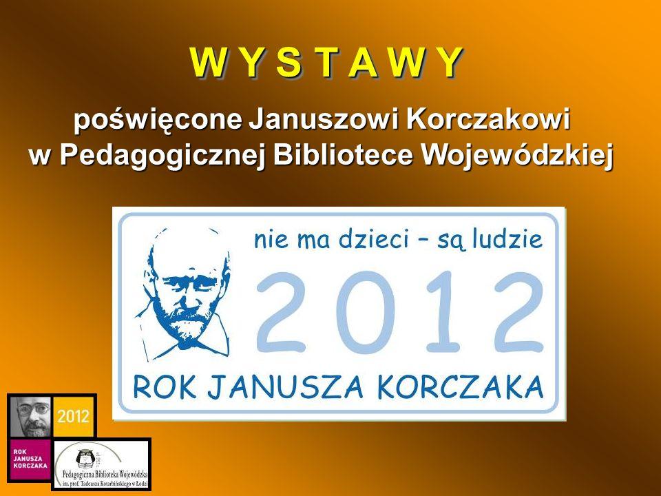 poświęcone Januszowi Korczakowi w Pedagogicznej Bibliotece Wojewódzkiej W Y S T A W Y