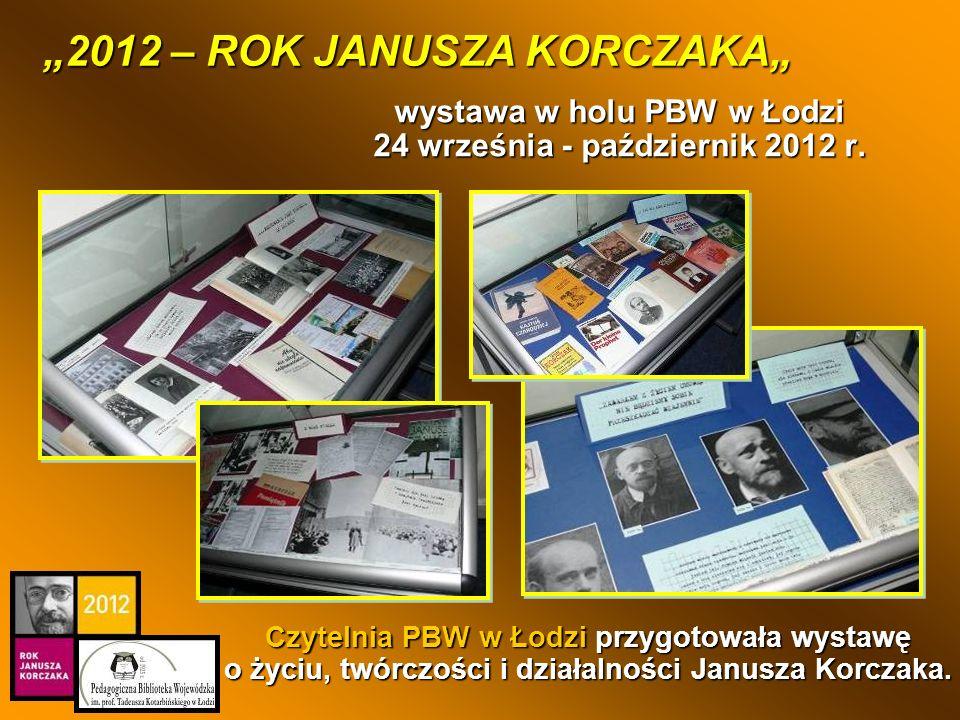 Czytelnia PBW w Łodzi przygotowała wystawę o życiu, twórczości i działalności Janusza Korczaka. 2012 – ROK JANUSZA KORCZAKA wystawa w holu PBW w Łodzi