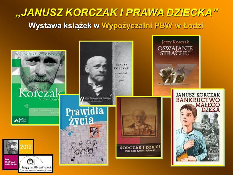 Wystawa książek w Wypożyczalni PBW w Łodzi Wystawa książek w Wypożyczalni PBW w Łodzi JANUSZ KORCZAK I PRAWA DZIECKA