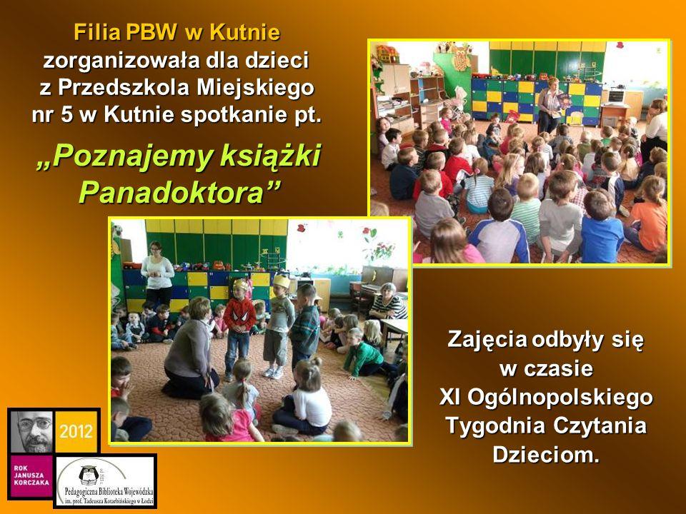 Filia PBW w Kutnie zorganizowała dla dzieci z Przedszkola Miejskiego nr 5 w Kutnie spotkanie pt. Poznajemy książki Panadoktora Zajęcia odbyły się w cz