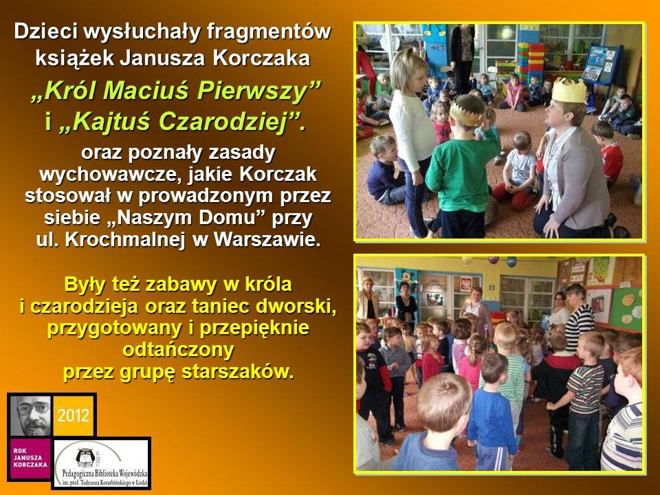 oraz poznały zasady wychowawcze, jakie Korczak stosował w prowadzonym przez siebie Naszym Domu przy ul. Krochmalnej w Warszawie. Były też zabawy w kró