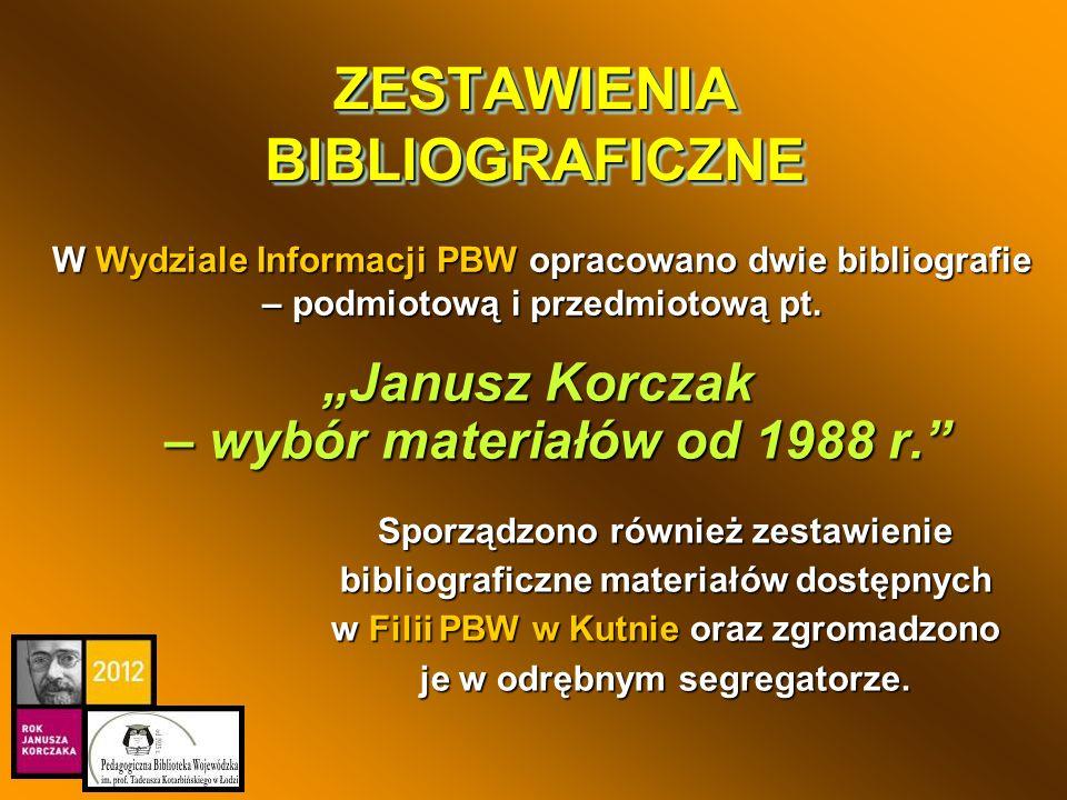 ZESTAWIENIA BIBLIOGRAFICZNE Janusz Korczak – wybór materiałów od 1988 r. Sporządzono również zestawienie bibliograficzne materiałów dostępnych w Filii