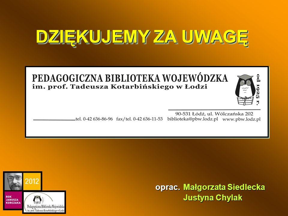 DZIĘKUJEMY ZA UWAGĘ Małgorzata Siedlecka Justyna Chylak oprac.