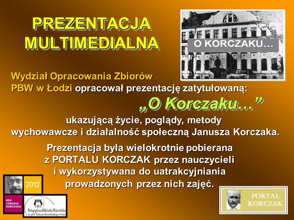 PREZENTACJA MULTIMEDIALNA Prezentacja była wielokrotnie pobierana z PORTALU KORCZAK przez nauczycieli i wykorzystywana do uatrakcyjniania prowadzonych