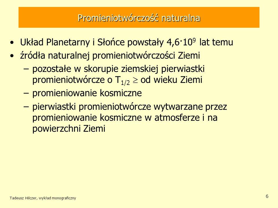 Łańcuchy przemian promieniotwórczych rozwiązanie ogólne Tadeusz Hilczer, wykład monograficzny 17