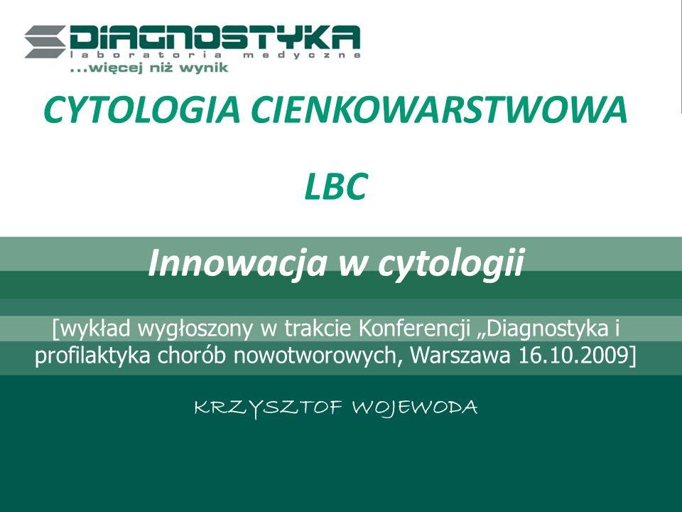 Liquid Based Cytology cytologia cienkowarstwowa Proces ten PODSUMOWANIE LBC - SurePath to następujące korzyści w procesie diagnostyki i leczenia: Pewność diagnozy – redukcja wyników fałszywie ujemnych Pewność diagnozy – znaczący wzrost wykrywalności zmian średniego i dużego stopnia Brak konieczności powtórnego pobrania wymazu Możliwość wykonania badań dodatkowych (HPV, Chlamydia) z jednego pobrania – decyzja do 14 dni od pobrania