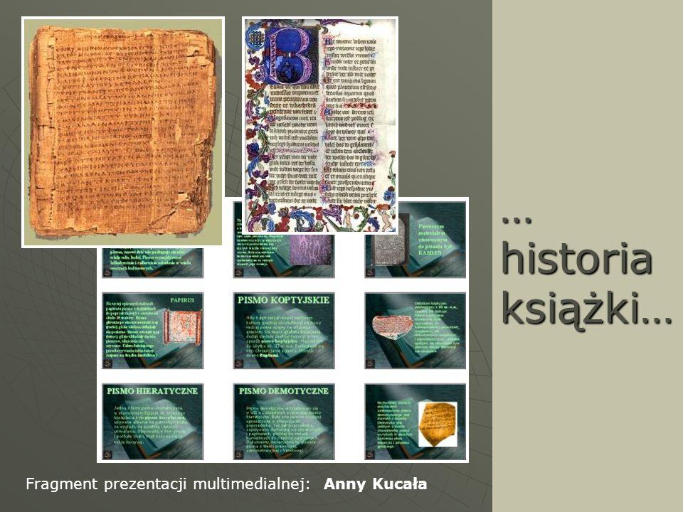 … historia książki… Fragment prezentacji multimedialnej: Anny Kucała