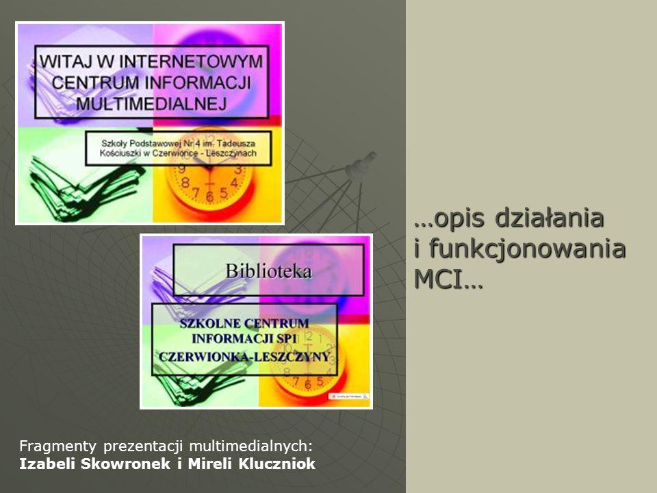 …opis działania i funkcjonowania MCI… Fragmenty prezentacji multimedialnych: Izabeli Skowronek i Mireli Kluczniok