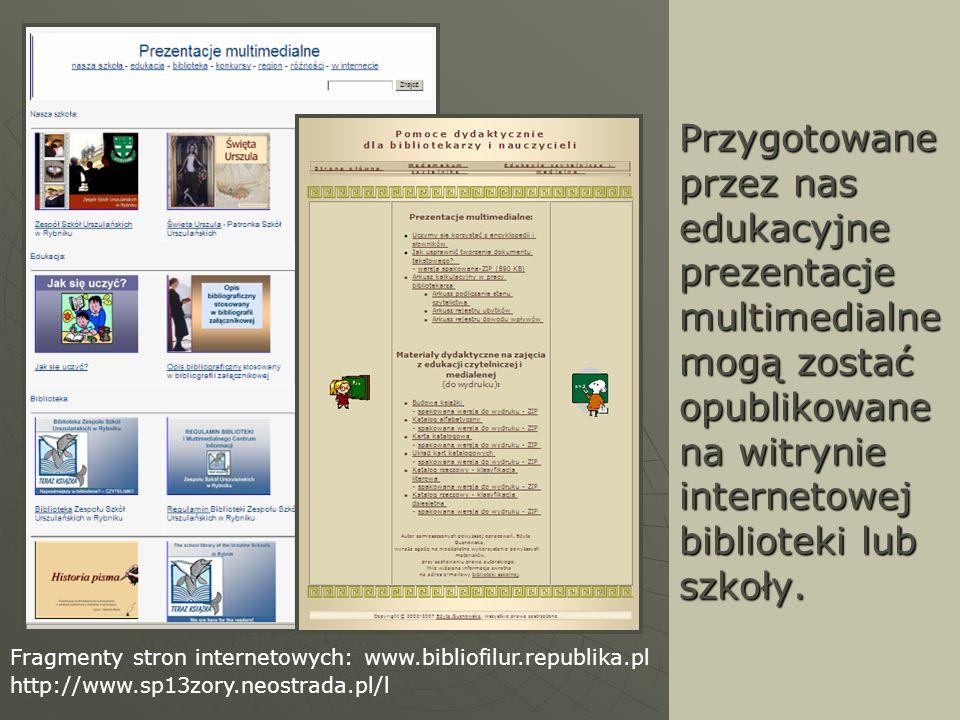 Przygotowane przez nas edukacyjne prezentacje multimedialne mogą zostać opublikowane na witrynie internetowej biblioteki lub szkoły. Fragmenty stron i
