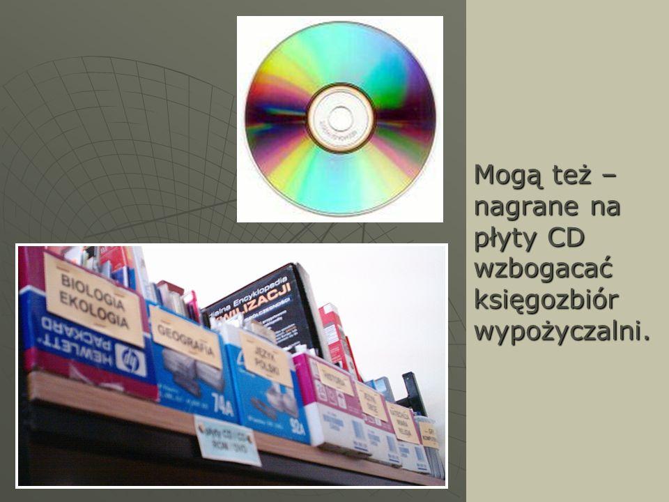 Mogą też – nagrane na płyty CD wzbogacać księgozbiór wypożyczalni.