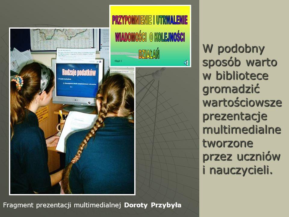 W podobny sposób warto w bibliotece gromadzić wartościowsze prezentacje multimedialne tworzone przez uczniów i nauczycieli. Fragment prezentacji multi