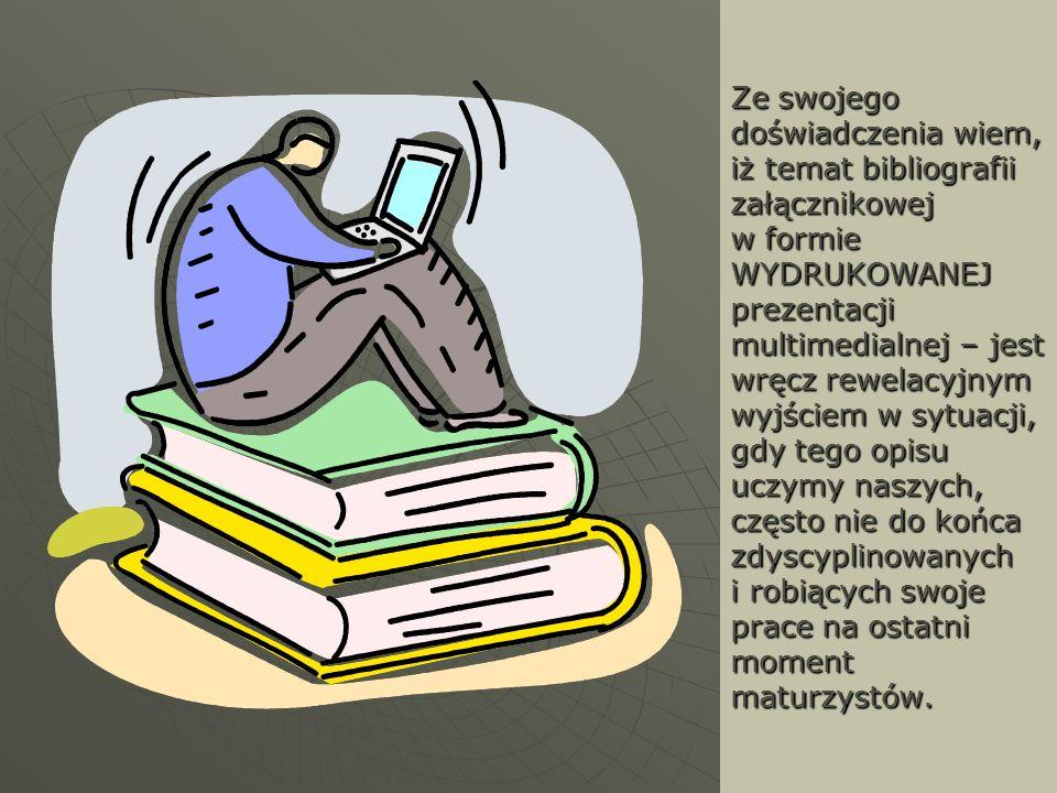 Ze swojego doświadczenia wiem, iż temat bibliografii załącznikowej w formie WYDRUKOWANEJ prezentacji multimedialnej – jest wręcz rewelacyjnym wyjściem