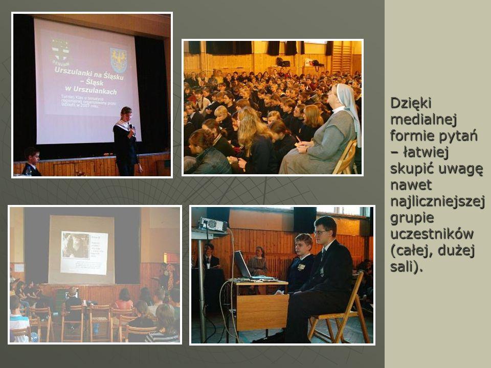 Dzięki medialnej formie pytań – łatwiej skupić uwagę nawet najliczniejszej grupie uczestników (całej, dużej sali).
