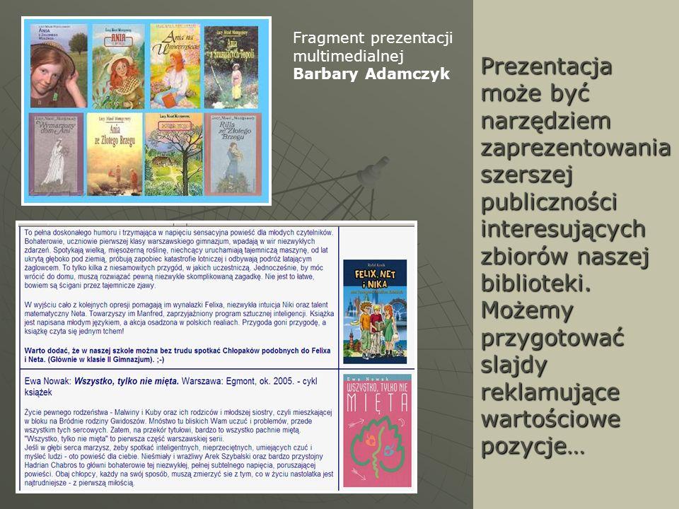 Prezentacja może być narzędziem zaprezentowania szerszej publiczności interesujących zbiorów naszej biblioteki. Możemy przygotować slajdy reklamujące