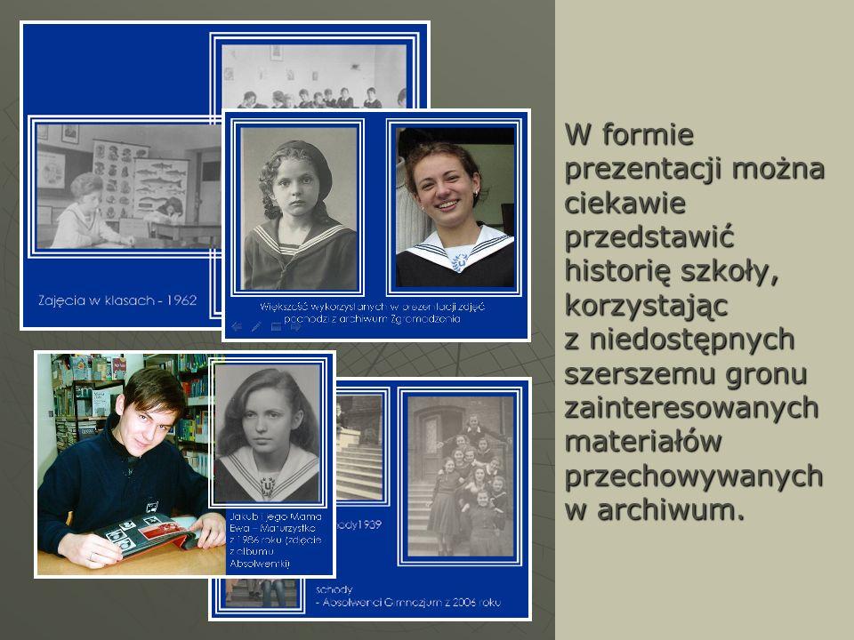 W formie prezentacji można ciekawie przedstawić historię szkoły, korzystając z niedostępnych szerszemu gronu zainteresowanych materiałów przechowywany