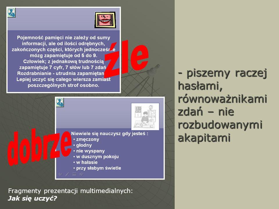 - piszemy raczej hasłami, równoważnikami zdań – nie rozbudowanymi akapitami Fragmenty prezentacji multimedialnych: Jak się uczyć?