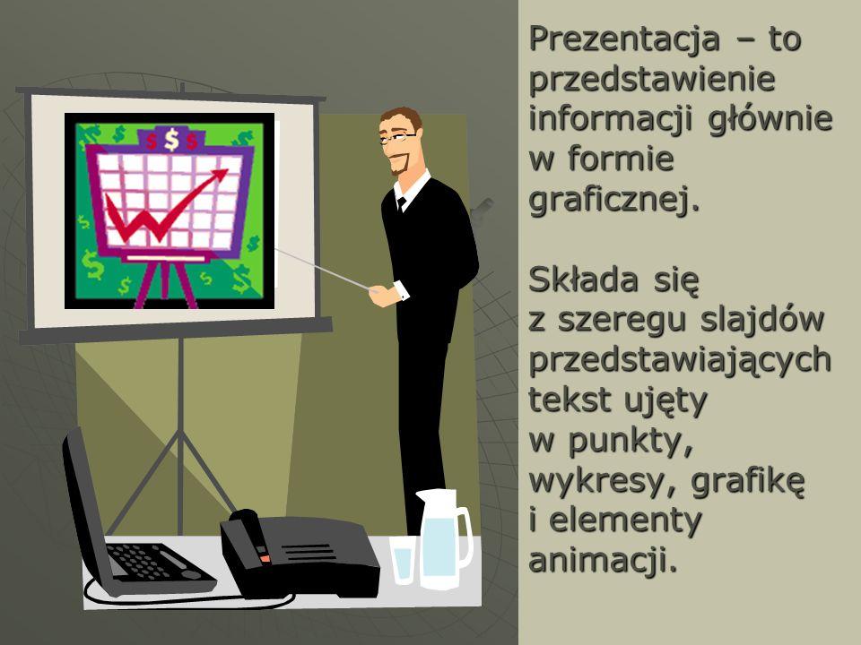 Prezentacja – to przedstawienie informacji głównie w formie graficznej. Składa się z szeregu slajdów przedstawiających tekst ujęty w punkty, wykresy,