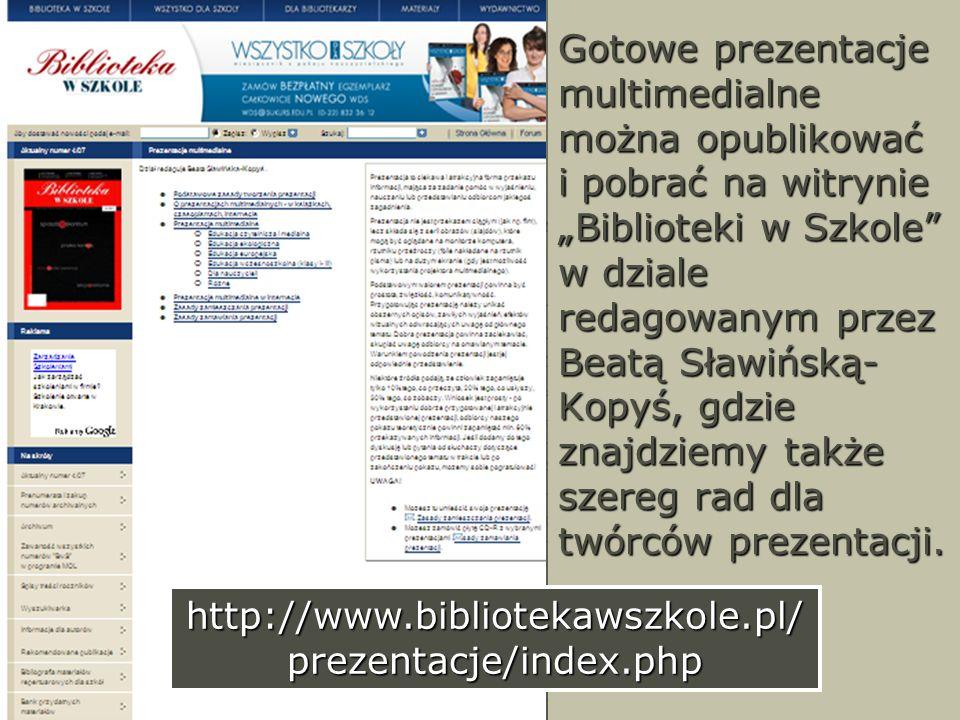 Gotowe prezentacje multimedialne można opublikować i pobrać na witrynie Biblioteki w Szkole w dziale redagowanym przez Beatą Sławińską- Kopyś, gdzie z