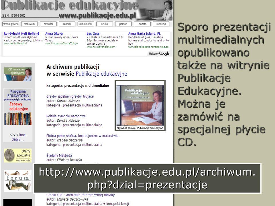 Sporo prezentacji multimedialnych opublikowano także na witrynie Publikacje Edukacyjne. Można je zamówić na specjalnej płycie CD. http://www.publikacj