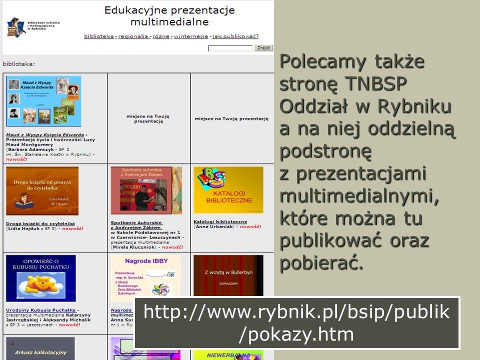 Polecamy także stronę TNBSP Oddział w Rybniku a na niej oddzielną podstronę z prezentacjami multimedialnymi, które można tu publikować oraz pobierać.