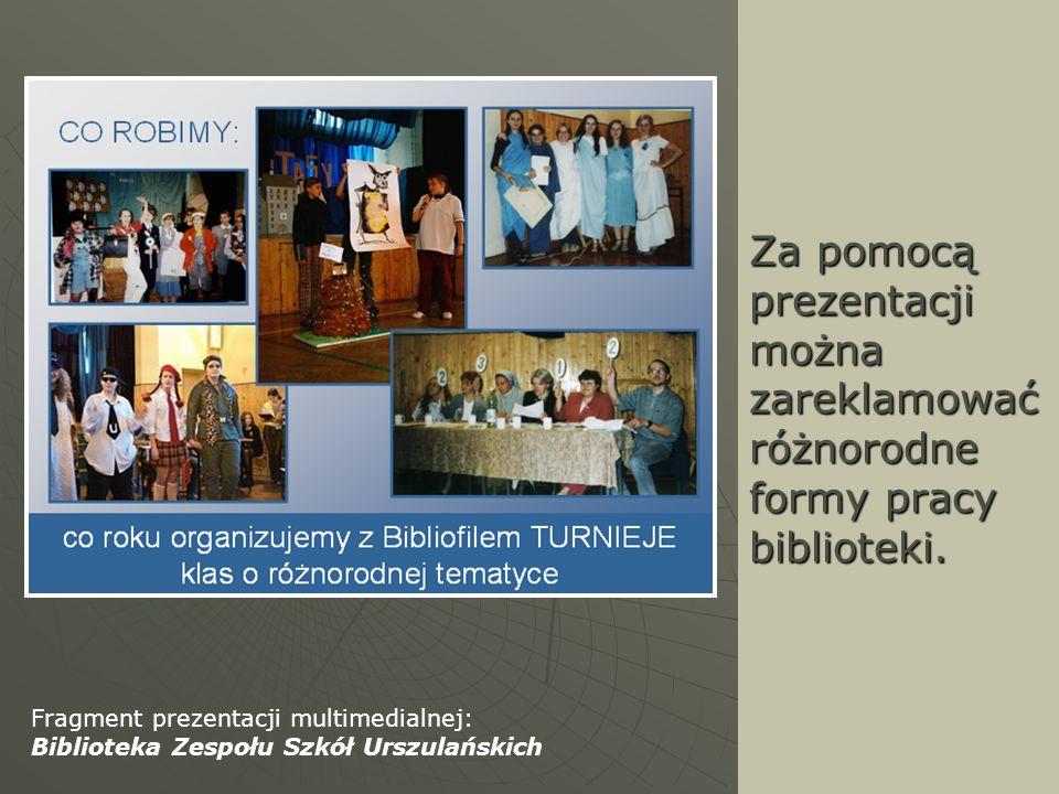 Za pomocą prezentacji można zareklamować różnorodne formy pracy biblioteki. Fragment prezentacji multimedialnej: Biblioteka Zespołu Szkół Urszulańskic