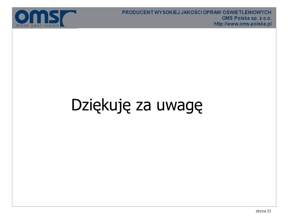 strona 33 PRODUCENT WYSOKIEJ JAKOŚCI OPRAW OŚWIETLENIOWYCH OMS Polska sp.