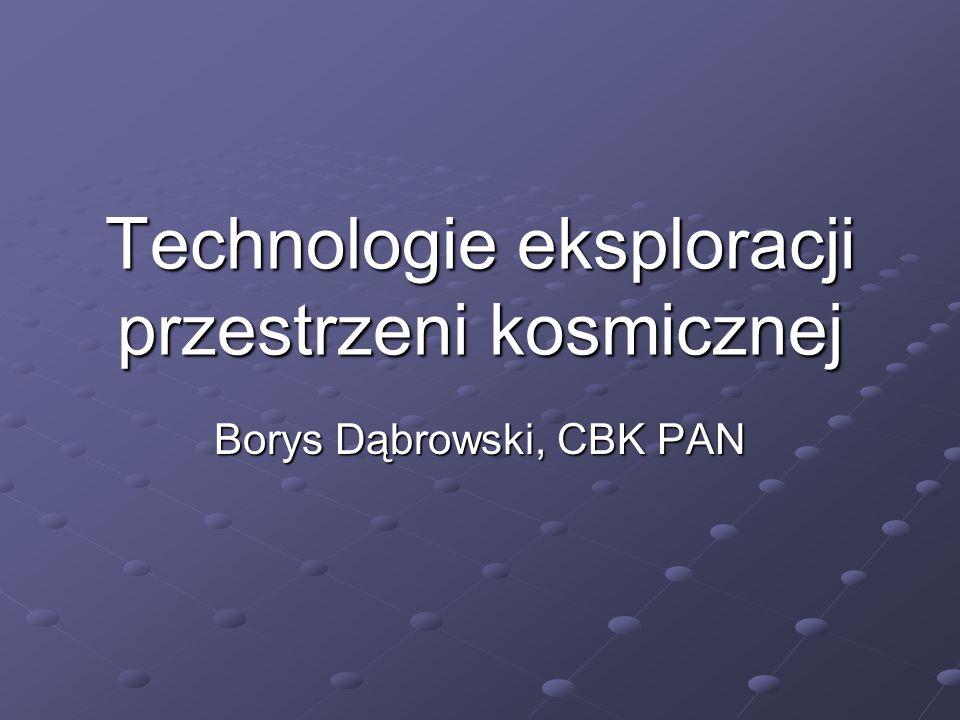 Technologie eksploracji przestrzeni kosmicznej Borys Dąbrowski, CBK PAN
