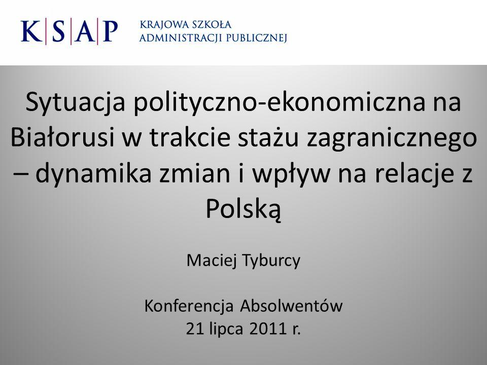 Sytuacja polityczno-ekonomiczna na Białorusi w trakcie stażu zagranicznego – dynamika zmian i wpływ na relacje z Polską Maciej Tyburcy Konferencja Abs