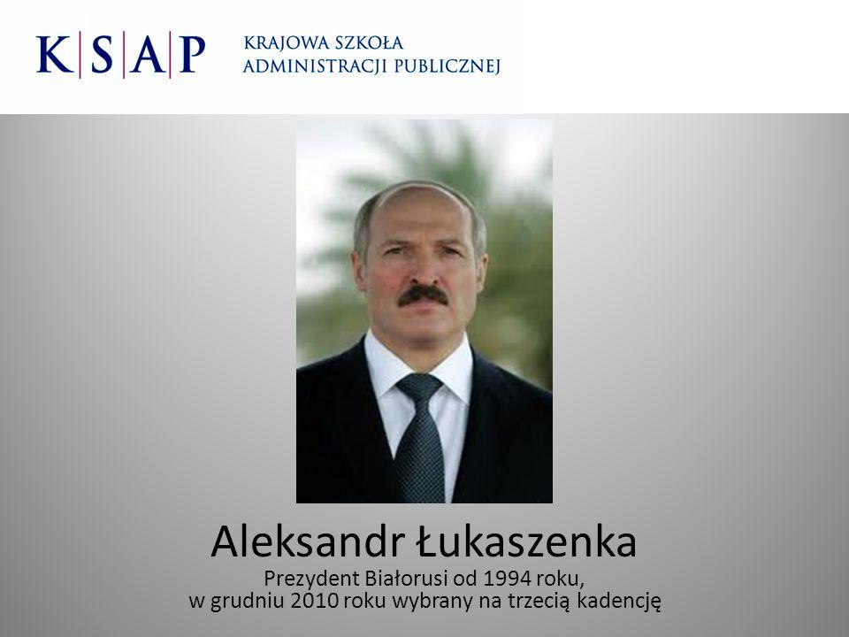 Aleksandr Łukaszenka Prezydent Białorusi od 1994 roku, w grudniu 2010 roku wybrany na trzecią kadencję