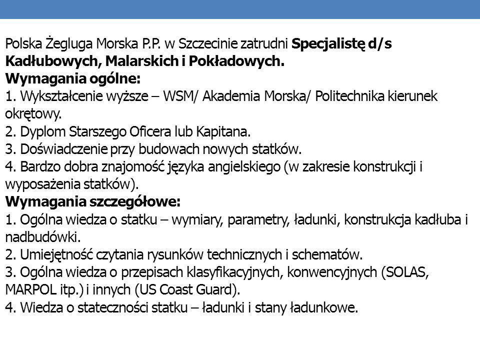 Polska Żegluga Morska P.P. w Szczecinie zatrudni Specjalistę d/s Kadłubowych, Malarskich i Pokładowych. Wymagania ogólne: 1. Wykształcenie wyższe – WS