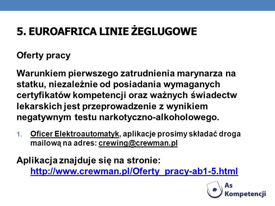 5. EUROAFRICA LINIE ŻEGLUGOWE Oferty pracy Warunkiem pierwszego zatrudnienia marynarza na statku, niezależnie od posiadania wymaganych certyfikatów ko