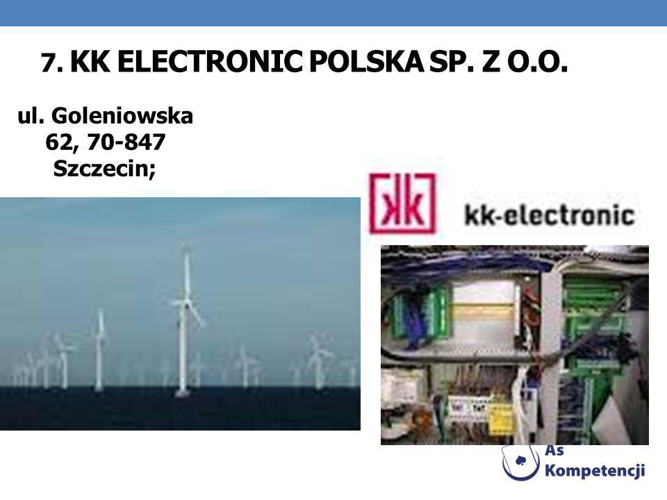 7. KK ELECTRONIC POLSKA SP. Z O.O. ul. Goleniowska 62, 70-847 Szczecin;