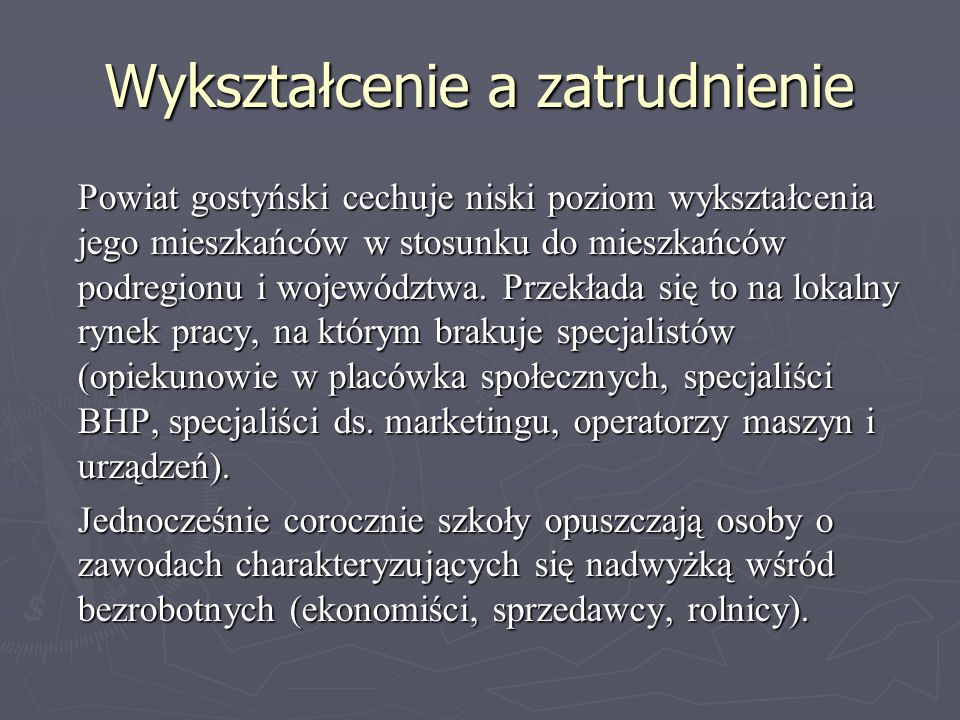 Wykształcenie a zatrudnienie Powiat gostyński cechuje niski poziom wykształcenia jego mieszkańców w stosunku do mieszkańców podregionu i województwa.