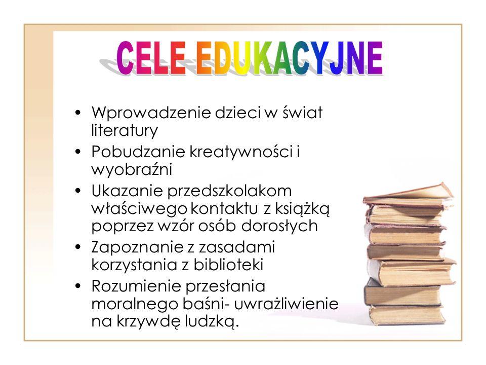 Wprowadzenie dzieci w świat literatury Pobudzanie kreatywności i wyobraźni Ukazanie przedszkolakom właściwego kontaktu z książką poprzez wzór osób dor