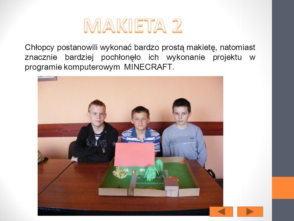 Chłopcy postanowili wykonać bardzo prostą makietę, natomiast znacznie bardziej pochłonęło ich wykonanie projektu w programie komputerowym MINECRAFT.