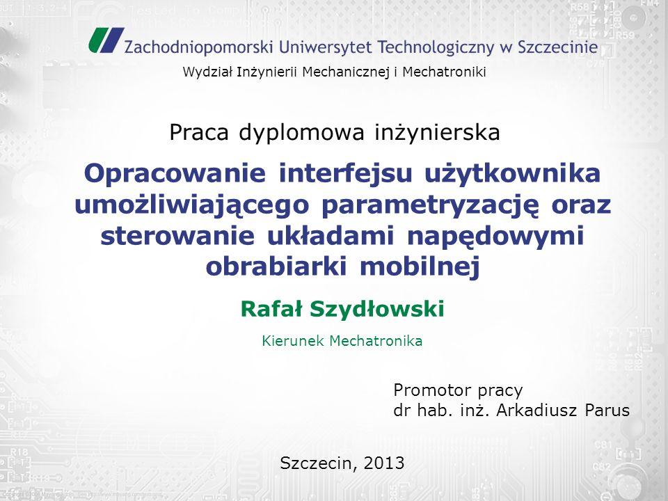 Opracowanie interfejsu użytkownika umożliwiającego parametryzację oraz sterowanie układami napędowymi obrabiarki mobilnej Rafał Szydłowski Kierunek Me
