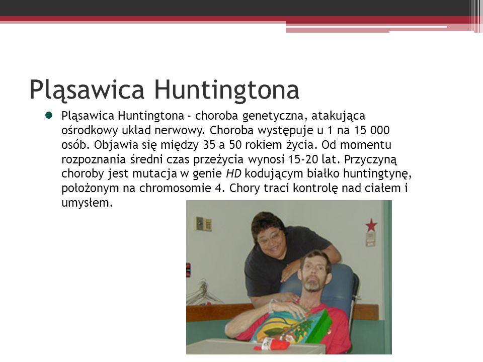 Pląsawica Huntingtona Pląsawica Huntingtona - choroba genetyczna, atakująca ośrodkowy układ nerwowy. Choroba występuje u 1 na 15 000 osób. Objawia się