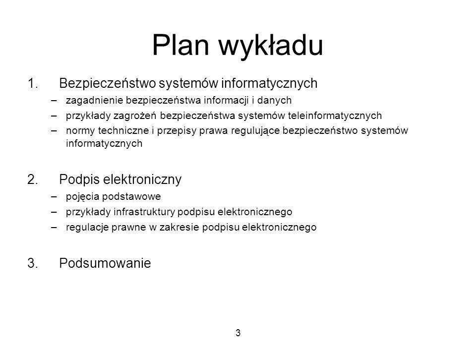3 Plan wykładu 1.Bezpieczeństwo systemów informatycznych –zagadnienie bezpieczeństwa informacji i danych –przykłady zagrożeń bezpieczeństwa systemów t