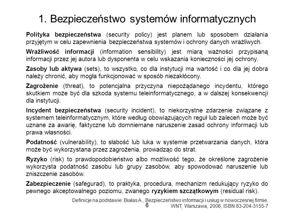 6 1. Bezpieczeństwo systemów informatycznych Polityka bezpieczeństwa (security policy) jest planem lub sposobem działania przyjętym w celu zapewnienia