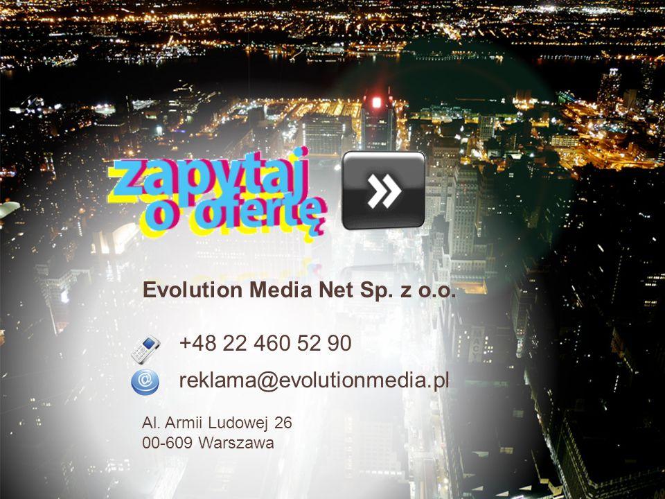 Evolution Media Net Sp. z o.o. +48 22 460 52 90 reklama@evolutionmedia.pl Al. Armii Ludowej 26 00-609 Warszawa