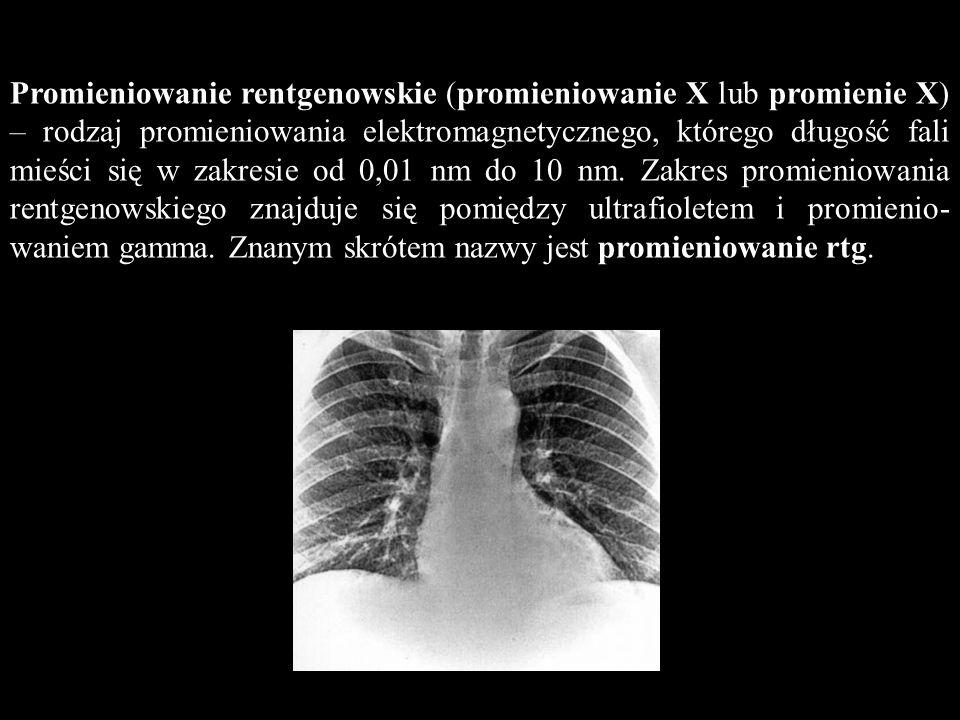 Promieniowanie rentgenowskie (promieniowanie X lub promienie X) – rodzaj promieniowania elektromagnetycznego, którego długość fali mieści się w zakres