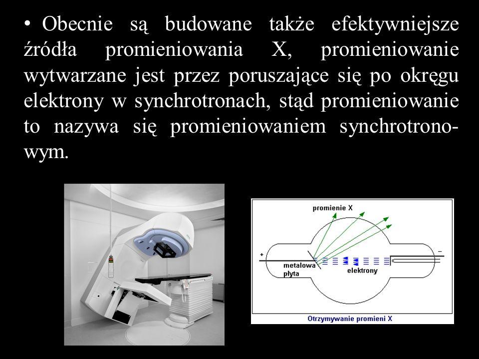 Obecnie są budowane także efektywniejsze źródła promieniowania X, promieniowanie wytwarzane jest przez poruszające się po okręgu elektrony w synchrotr