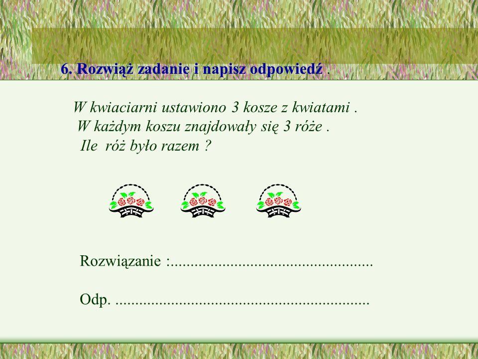 6.Rozwiąż zadanie i napisz odpowiedź. W kwiaciarni ustawiono 3 kosze z kwiatami.