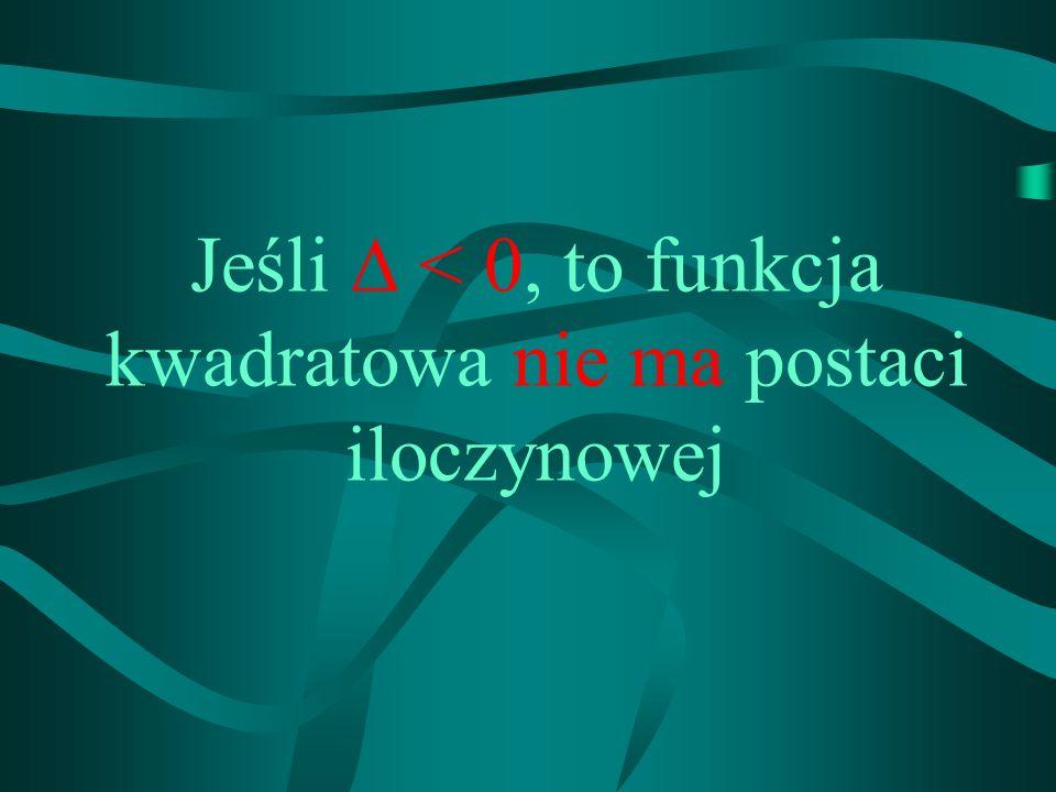 Jeśli < 0, to funkcja kwadratowa nie ma postaci iloczynowej