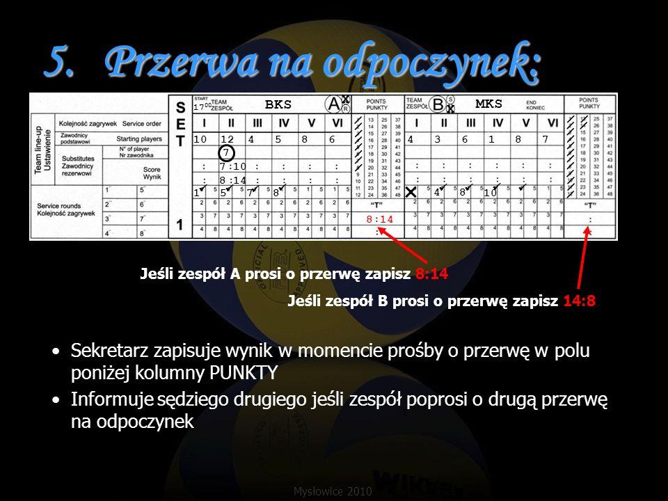 5.Przerwa na odpoczynek: Sekretarz zapisuje wynik w momencie prośby o przerwę w polu poniżej kolumny PUNKTY Informuje sędziego drugiego jeśli zespół p