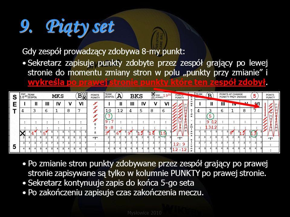 9.Piąty set Gdy zespół prowadzący zdobywa 8-my punkt: Sekretarz zapisuje punkty zdobyte przez zespół grający po lewej stronie do momentu zmiany stron