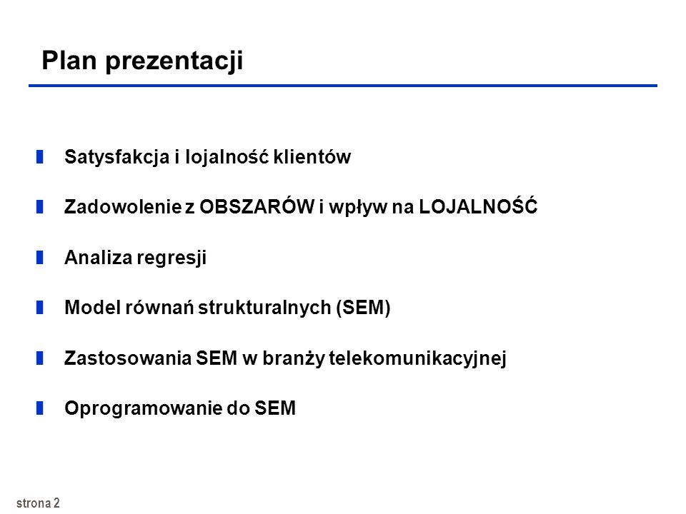 strona 2 zSatysfakcja i lojalność klientów zZadowolenie z OBSZARÓW i wpływ na LOJALNOŚĆ zAnaliza regresji zModel równań strukturalnych (SEM) zZastosowania SEM w branży telekomunikacyjnej zOprogramowanie do SEM Plan prezentacji