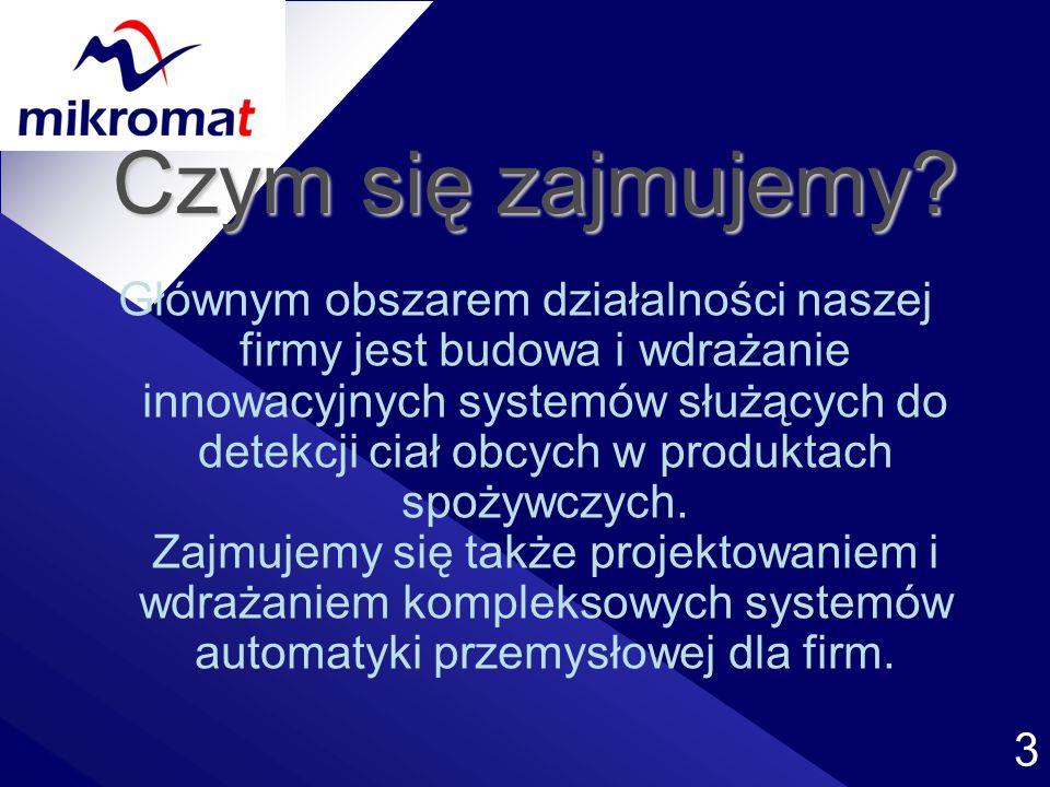 3 Czym się zajmujemy? Głównym obszarem działalności naszej firmy jest budowa i wdrażanie innowacyjnych systemów służących do detekcji ciał obcych w pr